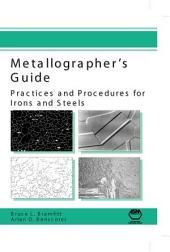Metallographer's Guide: Practice and Procedures for Irons and Steels