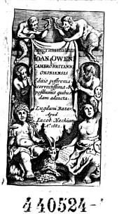 Epigrammatum Joan. Oweni Cambro-Britanni Oxoniensis Ed. postrema, correctissima & posthumis quibusdam adaucta