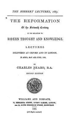 The Reformation of the Sixteenth Century in Its Relation to Modern Thought and Knowledge