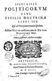 Iusti LipsI Politicorum siue Ciuilis doctrinae libri sex. Qui ad principatum maximè spectant. Additae Notae auctiores, tum & De vna religione liber. Omnia postremò auctor recensuit