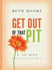 Get out of That Pit: A 40-Day Devotional Journal