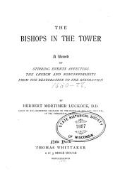 The Bishops in the Tower: A Record of Stirring Events Affecting the Church and Nonconformists from the Restoration to the Revolution
