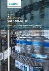 Automating with SIMATIC: Hardware and Software, Configuration and Programming, Data Communication, Operator Control and Monitoring, Edition 6