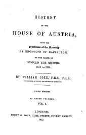 History of the House of Austria, from the Foundation of the Monarchy by Rhodolph of Hapsburgh to the Death of Leopold II: 1218 to 1792: In Three Volumes, Volume 1