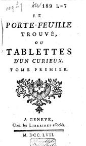 Le porte-feuille trouvé, ou, tablettes d'un curieux: Volume1