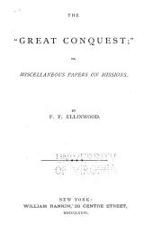 """The """"great Conquest"""": Or, Miscellaneous Papers on Missions"""