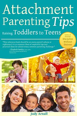 Attachment Parenting Tips Raising Toddlers To Teens