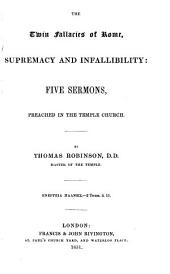 The Twin Fallacies of Rome, Supremacy and Infallibility: Five Sermons Preached in the Temple Church