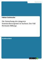Die Entstehung des jüngeren Stammesherzogtums in Sachsen. Der Fall Hermann Billungs