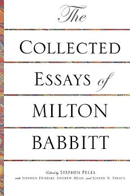 The Collected Essays of Milton Babbitt PDF