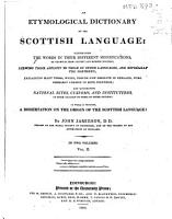 An Etymological Dictionary of the Scottish Language  Illustrating the Words in Their Different Significations  by Examples from Ancient and Modern Writers  Shewing Their Affinity to Those of Other Languages  and Especially the Northern  Explaining Many Terms  Which  Though Now Obsolete in England  Were Formerly Common to Both Countries  and Elucidating National Rites  Customs  and Institutions  in Their Analogy to Those of Other Nations  to which is Prefixed  a Dissertation on the Origin of the Scottish Language PDF