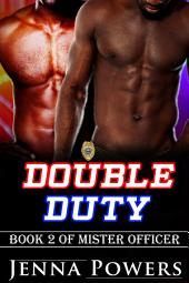 Double Duty (Interracial Black MM / White F Erotic Romance): Book 2 of Mister Officer
