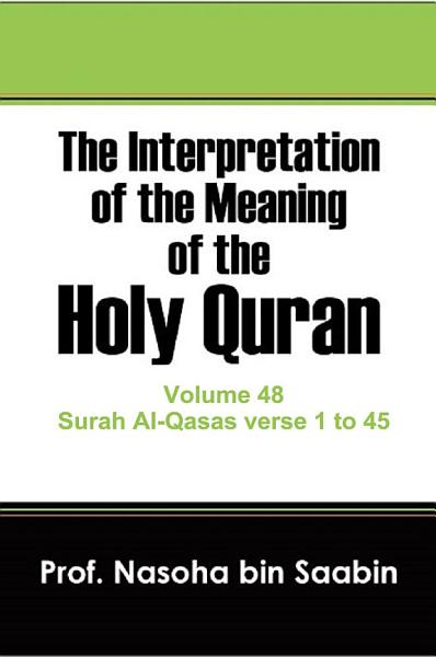 The Interpretation Of The Meaning Of The Holy Quran Volume 48 Surah Al Qasas Verse 1 To 45