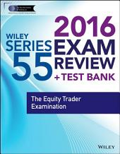 Wiley Series 55 Exam Review 2016 + Test Bank: The Equity Trader Examination, Edition 4