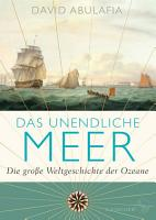 Das unendliche Meer     Die gro  e Weltgeschichte der Ozeane PDF