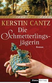 Die Schmetterlingsjägerin: Roman
