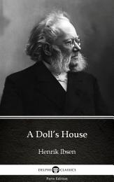 A Doll's House by Henrik Ibsen - Delphi Classics (Illustrated)