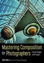 Mastering Composition for Photographers: Create Images with Impact