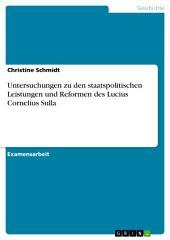 Untersuchungen zu den staatspolitischen Leistungen und Reformen des Lucius Cornelius Sulla