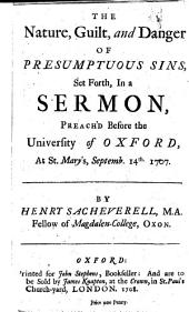 The Nature, Guilt, and Danger of Presumptuous Sins: Set Forth, in a Sermon, Preach'd Before the University of Oxford, at St. Mary's, Septemb. 14th. 1707