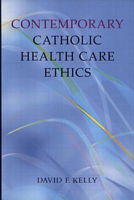 Contemporary Catholic Health Care Ethics PDF