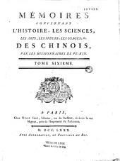 Mémoires concernant l'histoire, les sciences, les arts, les moeurs, les usages,... des chinois, par les missionnaires de Pekin