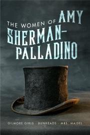 Women Of Amy Sherman Palladino  Gilmore Girls  Bunheads And Mrs  Maisel