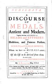 Numismata: A discourse of Medals: Together with some Account of Heads and Effigies of Illustrious, and Famous Persons, in Sculps, and Taille-Douce, of Whom we have no Medals extant, and of the Use to be derived from them : to which is added A Digression concerning Physiognomy