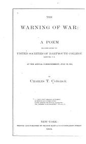 The Warning of War: A Poem Delivered Before the United Societies of Dartmouth College, Hanover, N.H., at the Annual Commencement, July 30, 1862