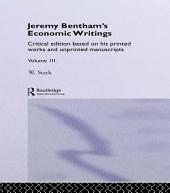 Jeremy Bentham's Economic Writings: Volume Three