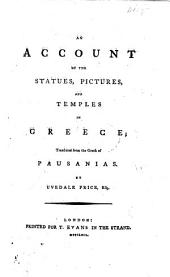 An Account of the Statues, Pictures, and Temples in Greece; translated from the Greek of Pausanias by U. Price