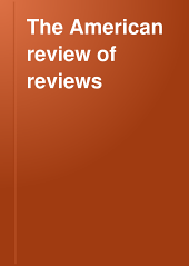 The American Review of Reviews: Volume 57