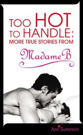 Too Hot to Handle: True Stories as Told to Madame B