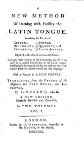 A New Method of Learning with Facility the Latin Tongue: ... Translated from the French of the Messieurs de Port Royal, and Improved, by T. Nugent, LL.D. A New Edition, Carefully Revised and Corrected. In Two Volumes. ...