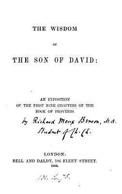 The wisdom of the son of David  an exposition of the first nine chapters of the book of Proverbs  signed R    PDF