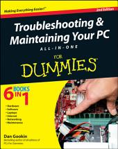 Troubleshooting and Maintaining Your PC All-in-One For Dummies: Edition 2