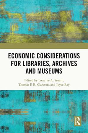 Economic Considerations for Libraries  Archives and Museums PDF