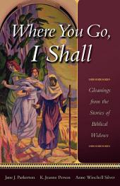 Where You Go, I Shall: Gleanings from the Stories of Biblical Widows
