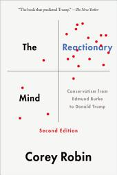 The Reactionary Mind: Conservatism from Edmund Burke to Donald Trump, Edition 2