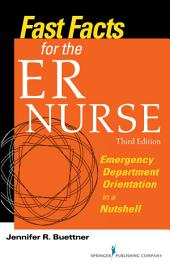 Fast Facts for the ER Nurse, Third Edition: Emergency Department Orientation in a Nutshell, Edition 3