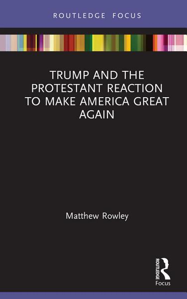 Trump and the Protestant Reaction to Make America Great Again