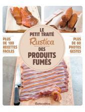 Le petit traité Rustica des produits fumés: Plus de 100 recettes faciles, plus de 80 photos gestes