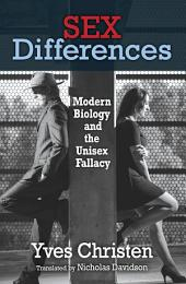 Sex Differences: Modern Biology and the Unisex Fallacy