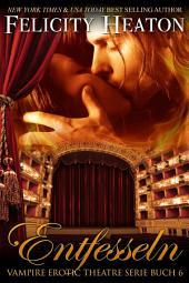 Entfesseln: Vampire Erotic Theatre Romanzen Serie Buch 6