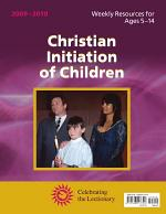 Christian Initiation of Children 2009 - 2010: Weekly Resources for Ages 5 - 14 - Celebrating the Lectionary