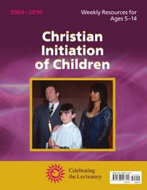Christian Initiation of Children 2009   2010  Weekly Resources for Ages 5   14   Celebrating the Lectionary PDF