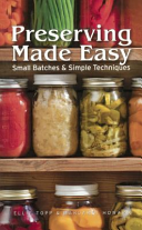 Preserving Made Easy: Small Batches & Simple Techniques