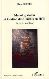 Maladie, Vodou et Gestion des Conflits en Haïti: Le cas du Kout Poud