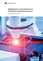 Digitalisation and automation in the Nordic manufacturing sector: – Status, potentials and barriers
