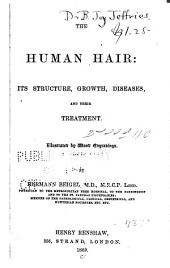 The Human Hair: Its Structure, Growth, Diseases, and Their Treatment